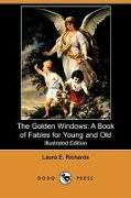 Cover-Bild zu Richards, Laura Elizabeth Howe: The Golden Windows: A Book of Fables for Young and Old (Illustrated Edition) (Dodo Press)