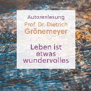 Cover-Bild zu Grönemeyer, Prof. Dr. Dietrich: Leben ist etwas wunderbares (Audio Download)