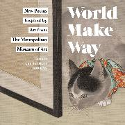 Cover-Bild zu Metropolitan Museum of Art the: World Make Way: New Poems Inspired by Art from the Metropolitan Museum