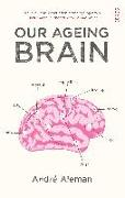 Cover-Bild zu Aleman, Andre: Our Ageing Brain: How Our Mental Capacities Develop as We Grow Older