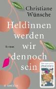 Cover-Bild zu Wünsche, Christiane: Heldinnen werden wir dennoch sein (eBook)