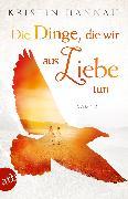 Cover-Bild zu Hannah, Kristin: Die Dinge, die wir aus Liebe tun (eBook)