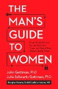 Cover-Bild zu Gottman, John: The Man's Guide to Women: Scientifically Proven Secrets from the Love Lab about What Women Really Want