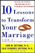 Cover-Bild zu Gottman, John: Ten Lessons to Transform Your Marriage (eBook)