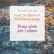 Cover-Bild zu Grönemeyer, Prof. Dr. Dietrich: Freu dich am Leben (Audio Download)