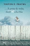 Cover-Bild zu Frankl, Viktor E.: A pesar de todo, decir sí a la vida (eBook)