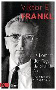 Cover-Bild zu Frankl, Viktor E.: Es kommt der Tag, da bist du frei (eBook)