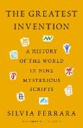 Cover-Bild zu Ferrara, Silvia: The Greatest Invention: A History of the World in Nine Mysterious Scripts