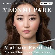 Cover-Bild zu Park, Yeonmi: Mut zur Freiheit - - (Audio Download)