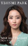 Cover-Bild zu Park, Yeonmi: Mut zur Freiheit (eBook)