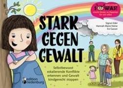 Cover-Bild zu Eder, Sigrun: Stark gegen Gewalt - Selbstbewusst eskalierende Konflikte erkennen und Gewalt kindgerecht stoppen
