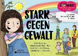 Cover-Bild zu Eder, Sigrun: Stark gegen Gewalt - Selbstbewusst eskalierende Konflikte erkennen und Gewalt kindgerecht stoppen (eBook)