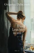 Cover-Bild zu Delacourt, Grégoire: Das Leuchten in mir