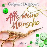 Cover-Bild zu Delacourt, Grégoire: Alle meine Wünsche (Audio Download)