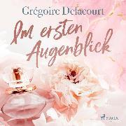 Cover-Bild zu Delacourt, Grégoire: Im ersten Augenblick (Audio Download)