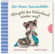 Cover-Bild zu Bohlmann, Sabine: Der kleine Siebenschläfer: Wie geht der Schluckauf wieder weg?