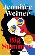 Cover-Bild zu Weiner, Jennifer: Big Summer: the best escape you'll have this year