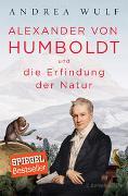 Cover-Bild zu Wulf, Andrea: Alexander von Humboldt und die Erfindung der Natur