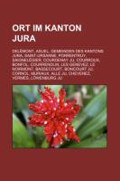 Cover-Bild zu Quelle: Wikipedia (Hrsg.): Ort Im Kanton Jura