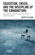 Cover-Bild zu Ellison, Scott: Education, Crisis, and the Discipline of the Conjuncture (eBook)