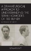 Cover-Bild zu East, Bernard: A Dramaturgical Approach to Understanding the Serial Homicides of Ted Bundy (eBook)