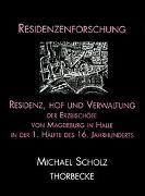 Cover-Bild zu Scholz, Michael: Residenz, Hof und Verwaltung der Erzbischöfe von Magdeburg in Halle in der ersten Hälfte des 16. Jahrhunderts