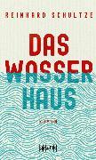 Cover-Bild zu Das Wasserhaus (eBook) von Schultze, Reinhard