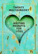 Cover-Bild zu O'Rourke, Kelly: Twenty Multisensory Writing Prompts for Loss (eBook)