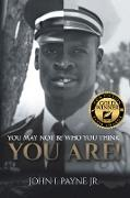Cover-Bild zu Payne, John I.: YOU MAY NOT BE WHO YOU THINK YOU ARE! (eBook)