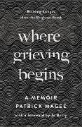 Cover-Bild zu Magee, Patrick: Where Grieving Begins (eBook)