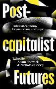 Cover-Bild zu Fishwick, Adam (Hrsg.): Postcapitalist Futures (eBook)