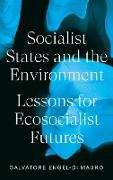 Cover-Bild zu Engel-Di Mauro, Salvatore: Socialist States and the Environment (eBook)
