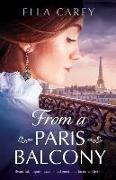 Cover-Bild zu From a Paris Balcony: Beautiful, unputdownable and emotional historical fiction von Carey, Ella