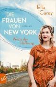Cover-Bild zu Die Frauen von New York - Worte der Hoffnung von Carey, Ella
