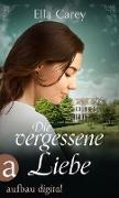 Cover-Bild zu Die vergessene Liebe (eBook) von Carey, Ella