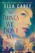 Cover-Bild zu The Things We Don't Say von Carey, Ella