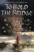 Cover-Bild zu To Hold the Bridge (eBook) von Nix, Garth