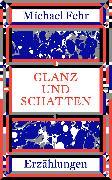 Cover-Bild zu Fehr, Michael: Glanz und Schatten (eBook)
