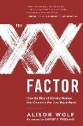 Cover-Bild zu Wolf, Alison: The XX Factor: How the Rise of Working Women Has Created a Far Less Equal World