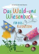 Cover-Bild zu Das Wald- und Wiesenbuch für die Kleinsten. Basteln, spielen, lernen ab 3 Jahren von Sinnwell-Backes, Christine