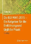 Cover-Bild zu eBook Die ISO 9001:2015 - Ein Ratgeber für die Einführung und tägliche Praxis