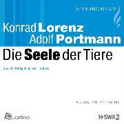 Cover-Bild zu Lorenz, Konrad: Die Seele der Tiere (Audio Download)