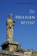 Cover-Bild zu Graf-Stuhlhofer, Franz: Zu Heiligen beten? (eBook)