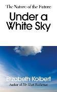 Cover-Bild zu Kolbert, Elizabeth: Under a White Sky