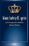 Cover-Bild zu Hierneis, Theodor: König Ludwig II speist (eBook)