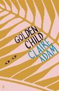 Cover-Bild zu Adam, Claire: Golden Child: Winner of the Desmond Elliot Prize 2019