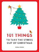 Cover-Bild zu Snow, Robin: 101 Things to Take the Stress Out of Christmas