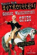 Cover-Bild zu George Washington's Spies (Totally True Adventures) von Friddell, Claudia