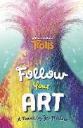 Cover-Bild zu Follow Your Art (DreamWorks Trolls) von Malone, Jen