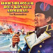 Cover-Bild zu Forester, C. S.: Hornblower des Königs Admiral, Folge 2: Der Kommodore (Audio Download)